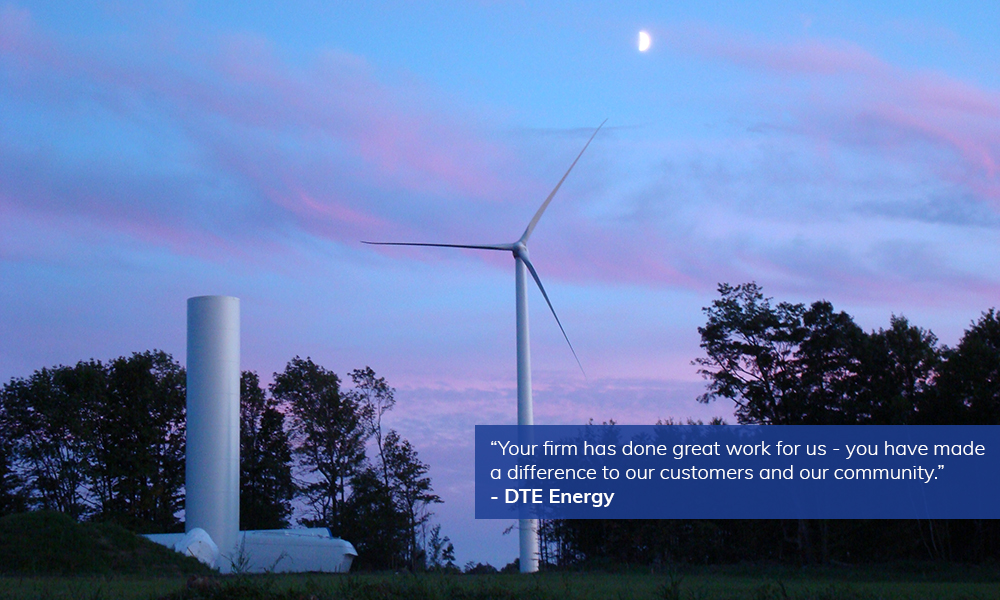 Your firm has done great work for us - you have made a difference to our customers and our community. - DTE Energy
